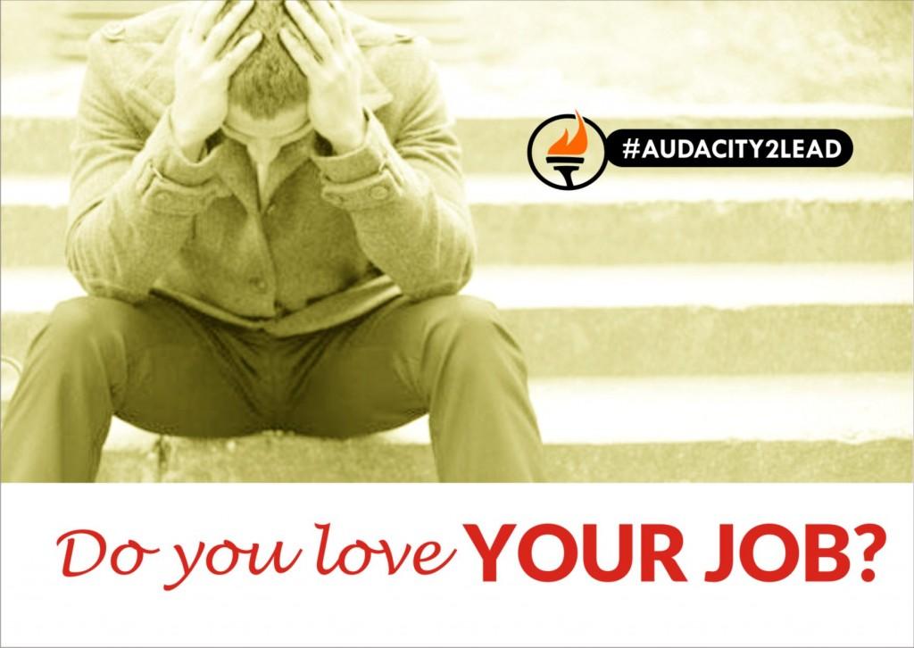 #AUDACITY2LEAD DO YOU LOVE YOUR JOB